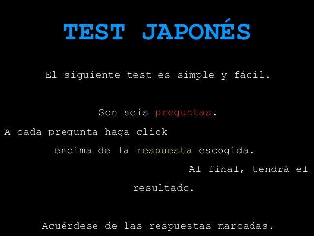 TEST JAPONÉS El siguiente test es simple y fácil. Son seis preguntas. preguntas A cada pregunta haga click encima de la re...