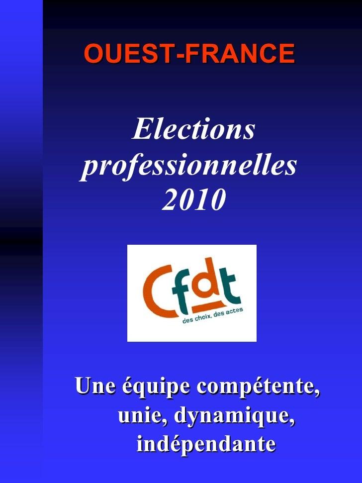Elections professionnelles  2010 <ul><li>OUEST-FRANCE </li></ul>Une équipe compétente, unie, dynamique, indépendante