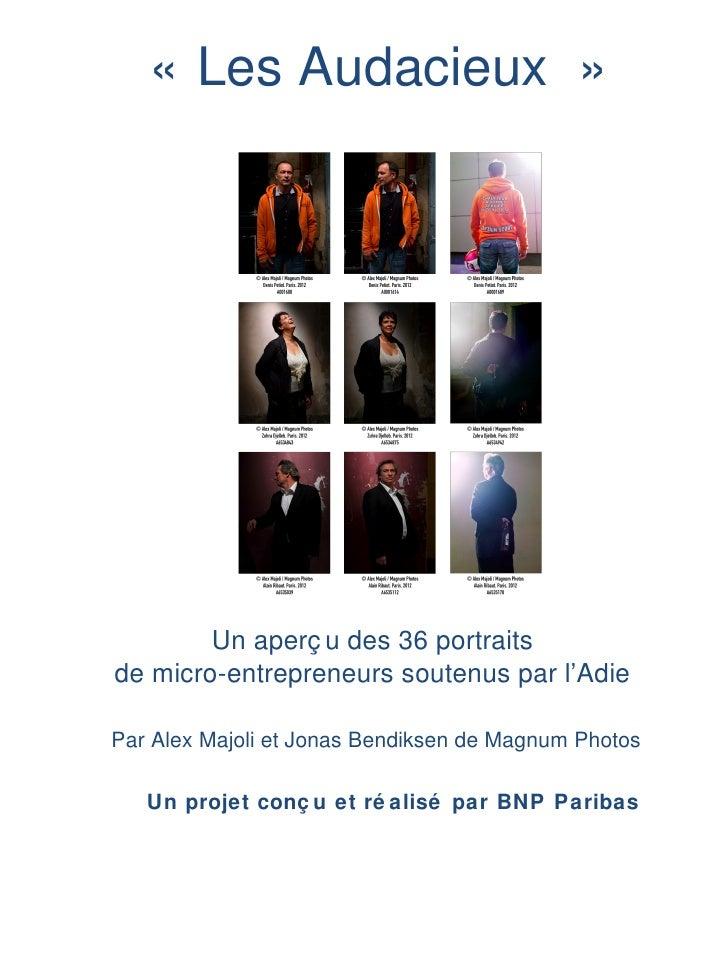 « Les Audacieux »        Un aperç u des 36 portraitsde micro-entrepreneurs soutenus par l'AdiePar Alex Majoli et Jonas Ben...