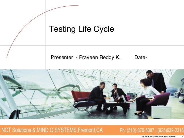 Testing Life Cycle  Presenter - Praveen Reddy K.  Date-  NCT-Mind Q Proprietary 3/12/2008 5:38:45 PM  0