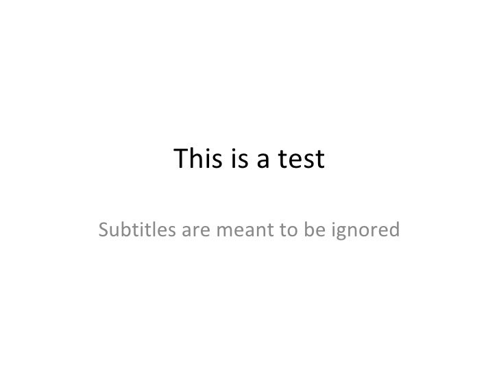 This is a test Subtitles are meant to be ignored