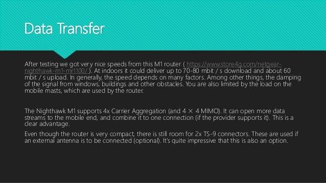 Data Transfer After testing we got very nice speeds from this M1 router ( https://www.store4g.com/netgear- nighthawk-m1-mr...