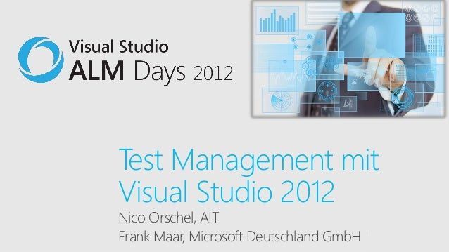 Test Management mitVisual Studio 2012Nico Orschel, AITFrank Maar, Microsoft Deutschland GmbH