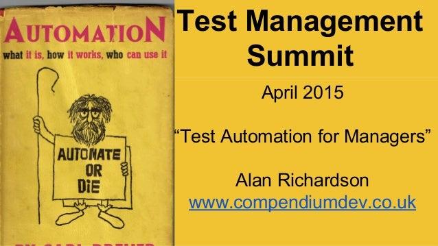 "Test Management Summit April 2015 ""Test Automation for Managers"" Alan Richardson www.compendiumdev.co.uk"
