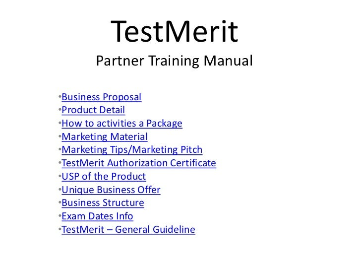 TestMerit        Partner Training Manual•Business Proposal•Product Detail•How to activities a Package•Marketing Material•M...