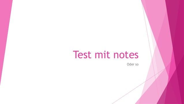 Test mit notes Oder so