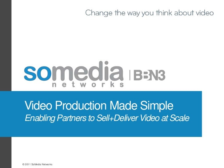 Video Production Made Simple Enabling Partners to Sell+Deliver Video at Scale© 2011 SoMedia Networks