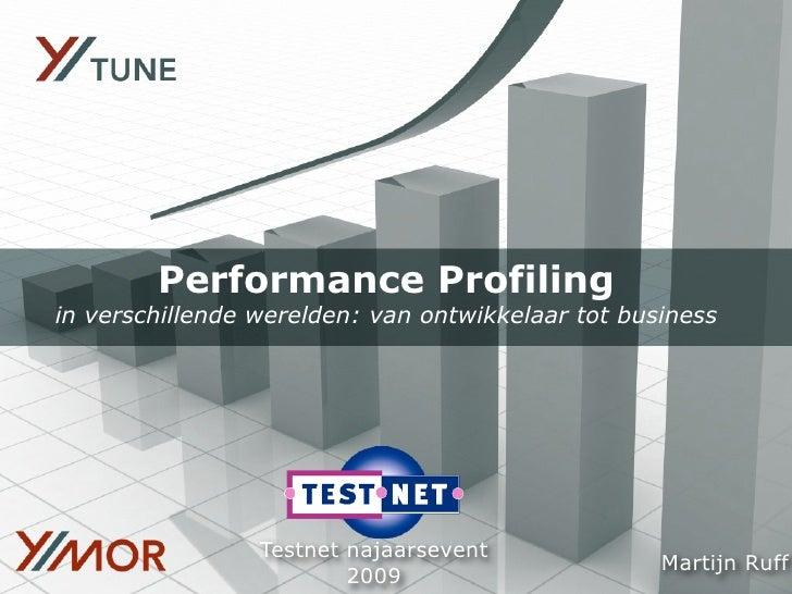 Performance Profiling in verschillende werelden: van ontwikkelaar tot business                      Testnet najaarsevent  ...