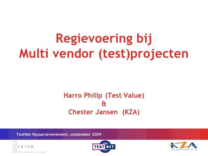 TestNet Najaarsevenement, september 2009 Regievoering bij  Multi vendor (test)projecten Harro Philip (Test Value) & Cheste...