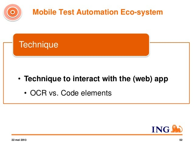 Mobile Test Automation Eco-system 22 mei 2013 18 Technique Framework Infrastructure 3 Mobile test automation eco-system = ...