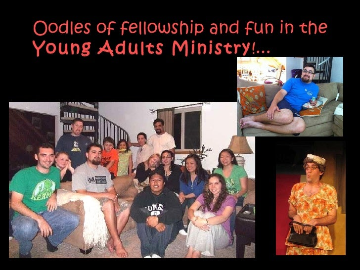 Oodles of fellowship and fun in the  Young Adults Ministry !...