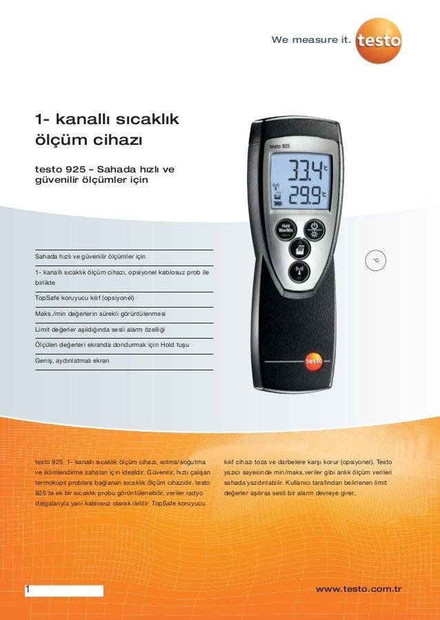 1 www.testo.com.trtesto 925, 1- kanallı sıcaklık ölçüm cihazı, ısıtma/soğutmave iklimlendirme sahaları için idealdir. Güve...