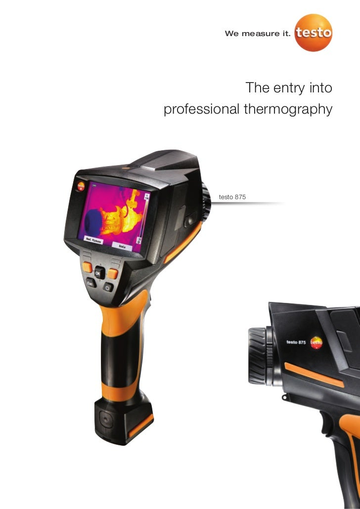 We measure it.             The entry intoprofessional thermography        testo 875