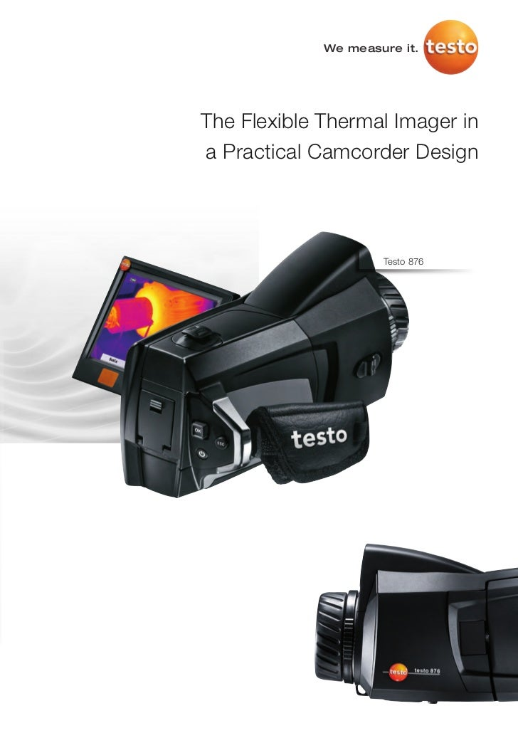 We measure it.The Flexible Thermal Imager ina Practical Camcorder Design                     Testo 876