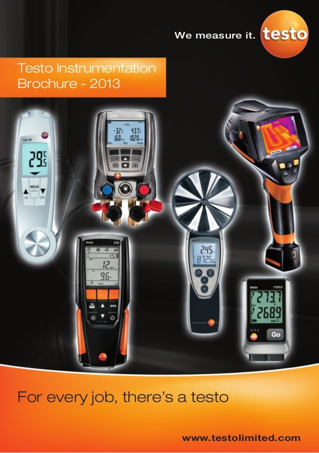 We measure it.Testo InstrumentationBrochure - 2013For every job, there's a testo                         www.testolimited....