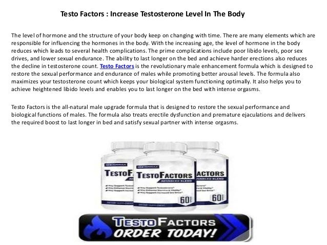 Testo Factors : Increase Testosterone Level In The Body The level of hormone and the structure of your body keep on changi...