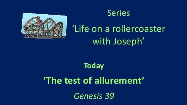 Series 'Life on a rollercoaster with Joseph' Today 'The test of allurement' Genesis 39