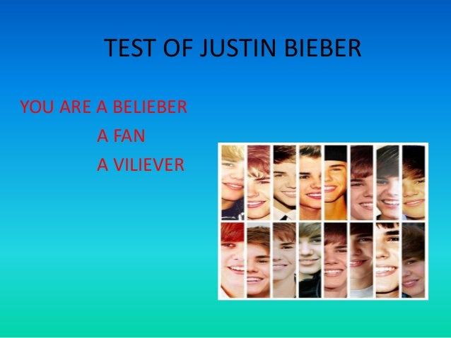 TEST OF JUSTIN BIEBER YOU ARE A BELIEBER A FAN A VILIEVER
