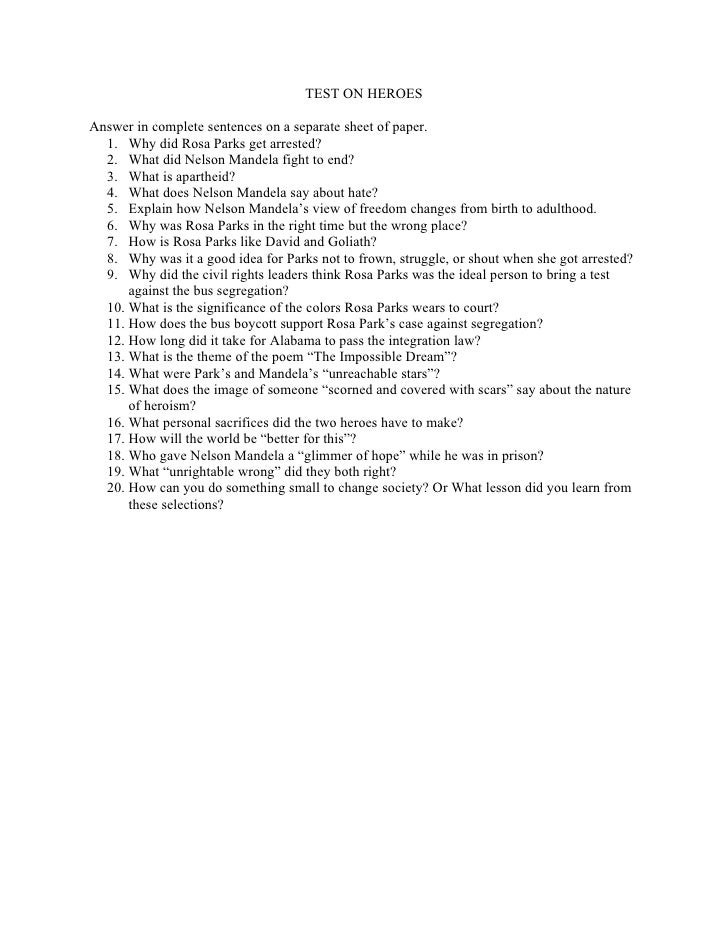 TEST ON HEROES  Answer in complete sentences on a separate sheet of paper.   1. Why did Rosa Parks get arrested?   2. What...