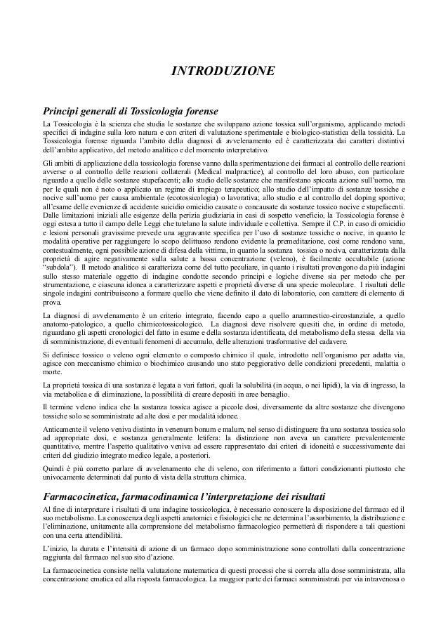 INTRODUZIONE Principi generali di Tossicologia forense La Tossicologia è la scienza che studia le sostanze che sviluppano ...