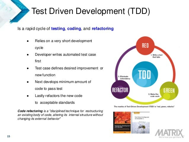 15 Test Driven Development (TDD) Is a rapid cycle of testing, coding, and refactoring ● Relies on a very short development...