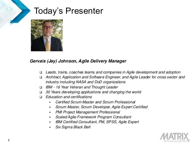 2 Today's Presenter Gervais (Jay) Johnson, Agile Delivery Manager  Leads, trains, coaches teams and companies in Agile de...