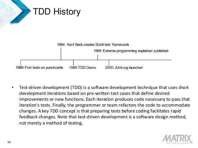 23 TDD History • Test-driven development (TDD) is a software development technique that uses short development iterations ...