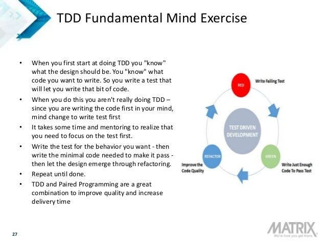 """27 TDD Fundamental Mind Exercise • When you first start at doing TDD you """"know"""" what the design should be. You """"know"""" what..."""