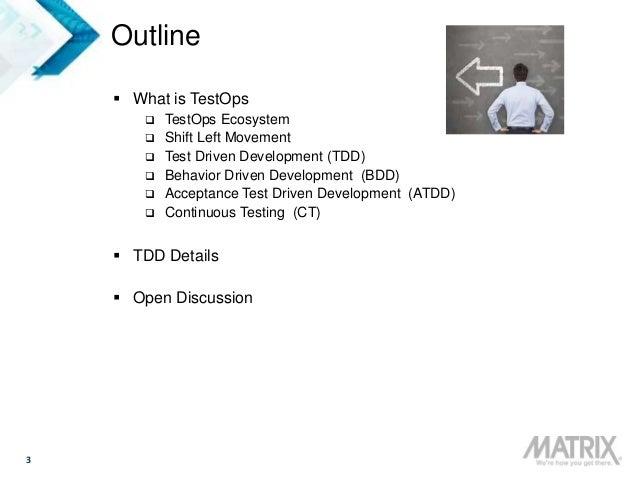 3 Outline  What is TestOps  TestOps Ecosystem  Shift Left Movement  Test Driven Development (TDD)  Behavior Driven De...