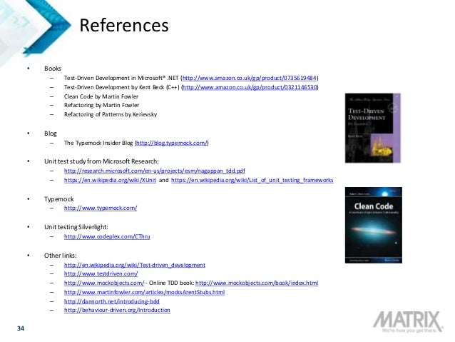 34 References • Books – Test-Driven Development in Microsoft® .NET (http://www.amazon.co.uk/gp/product/0735619484) – Test-...
