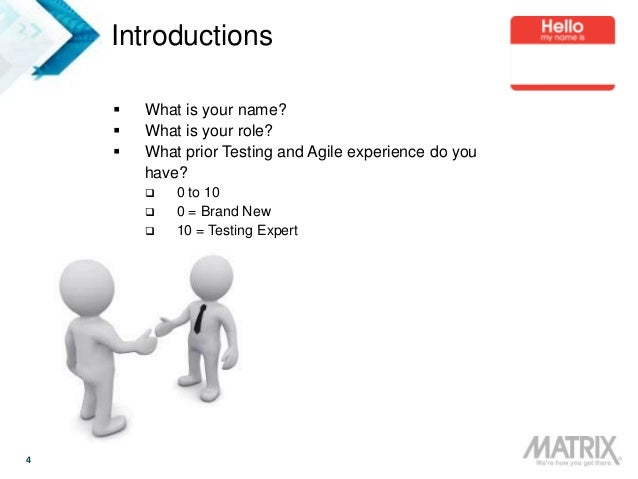 4 Introductions  What is your name?  What is your role?  What prior Testing and Agile experience do you have?  0 to 10...