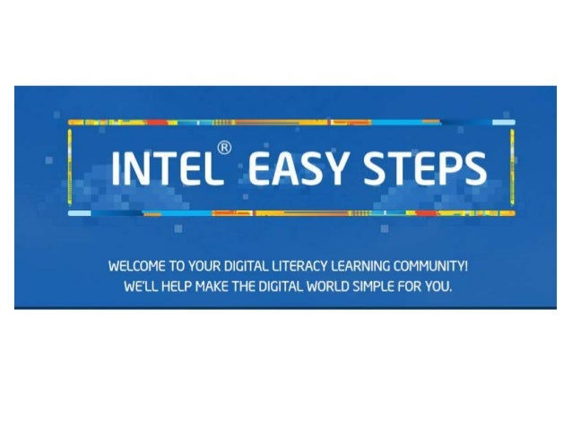 |NTEL® EASY STEPS   WELCOME TO YOUR DIGITAL LITERACY LEARNING COMMUNITY!  WE'LL HELP MAKE THE DIGITAL WORLD SIMPLE FOR YOU.