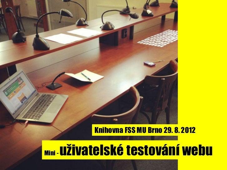 Knihovna FSS MU Brno 29. 8. 2012Mini -   uživatelské testování webu