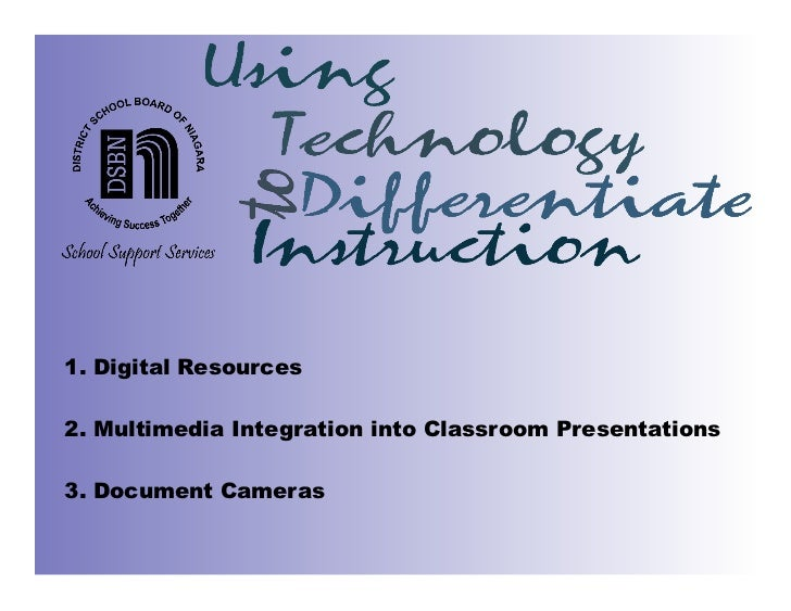 1. Digital Resources2. Multimedia Integration into Classroom Presentations3. Document Cameras