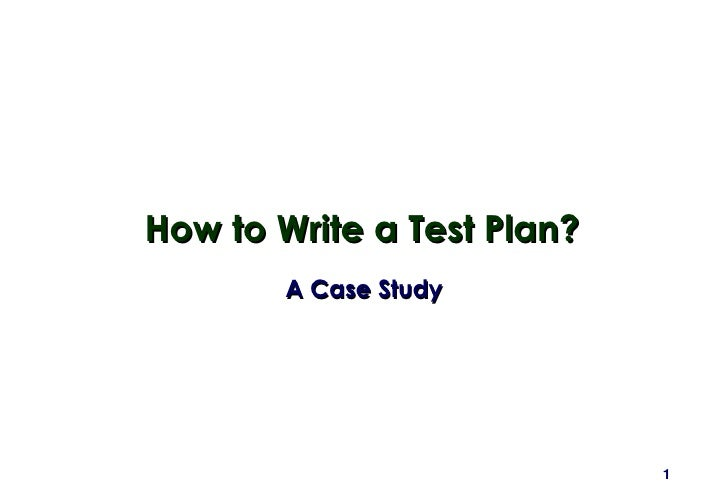 How to Write a Test Plan? A Case Study