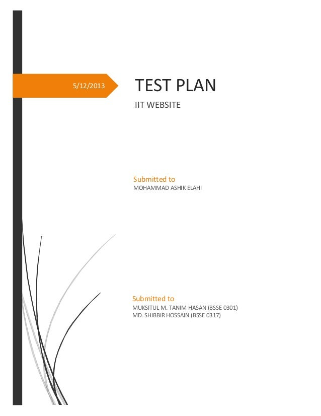 5/12/2013  TEST PLAN IIT WEBSITE  Submitted to MOHAMMAD ASHIK ELAHI  Submitted to MUKSITUL M. TANIM HASAN (BSSE 0301) MD. ...