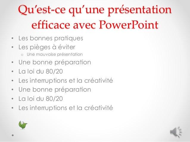 Qu'est-ce qu'une présentation efficace avec PowerPoint • Les bonnes pratiques • Les pièges à éviter o Une mauvaise présent...