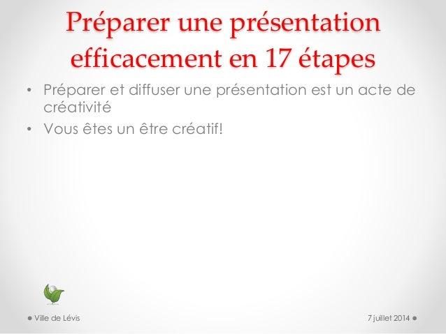 Préparer une présentation efficacement en 17 étapes • Préparer et diffuser une présentation est un acte de créativité • Vo...