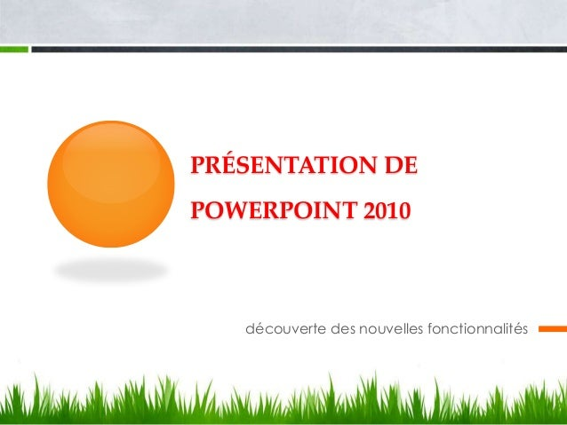 PRÉSENTATION DE POWERPOINT 2010 découverte des nouvelles fonctionnalités