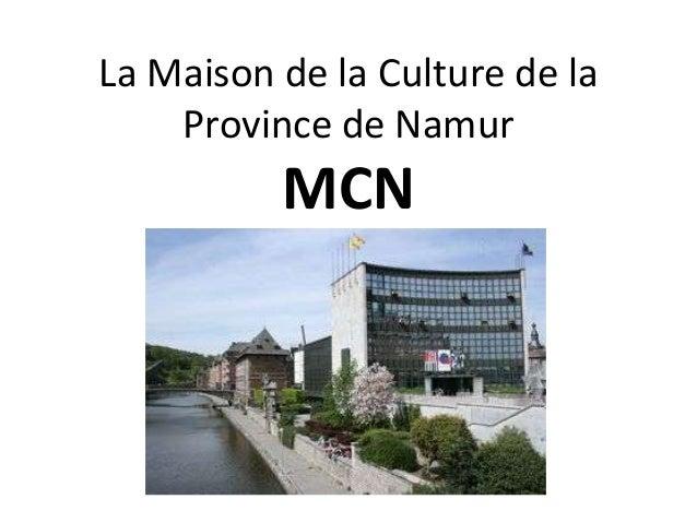 La Maison de la Culture de la    Province de Namur          MCN