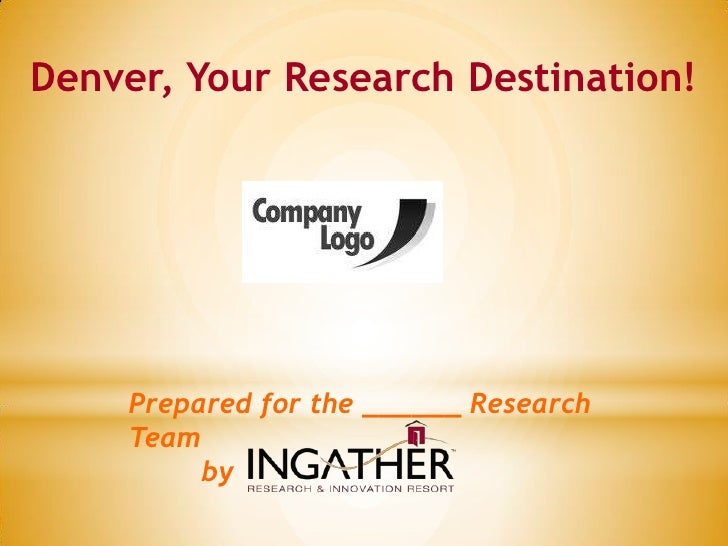 Denver, Your Research Destination!     Prepared for the ______ Research     Team          by