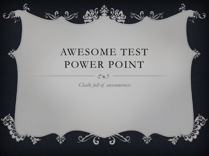 Awesome Test POWER POINT<br />Chalk full of awesomeness<br />