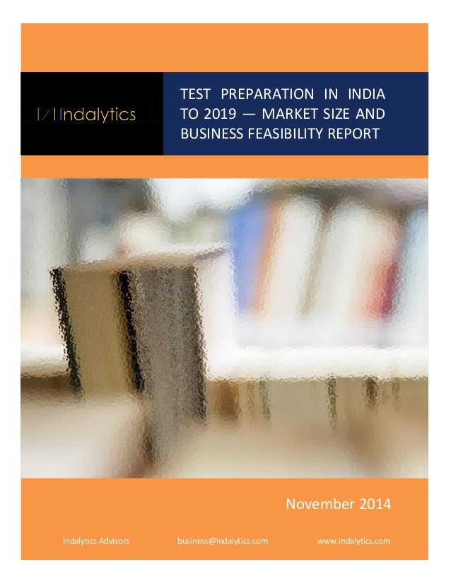 TEST PREPARATION IN INDIA TO 2019 — MARKET SIZE AND BUSINESS FEASIBILITY REPORT  Indalytics Advisors  business@indalytics....