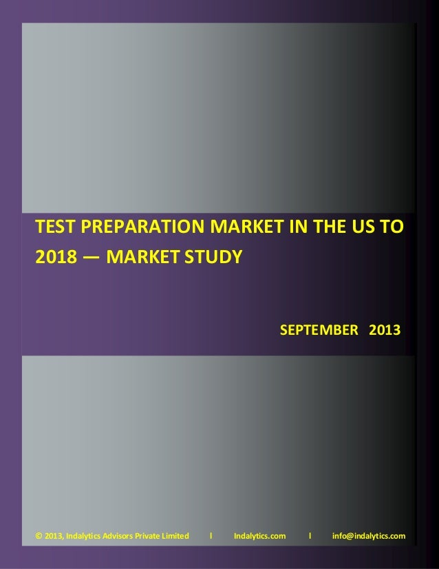 Test Preparation Market in the US to 2018 — Market Study — September 2013 Page 1 © 2013, Indalytics Advisors Private Limit...