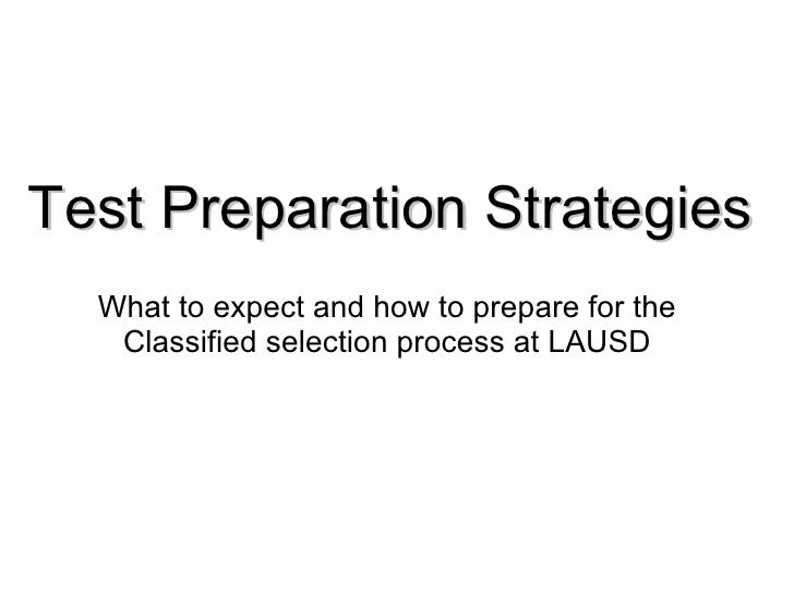 Test Preparation Strategies What to expect and how to prepare for the Classified selection process at LAUSD