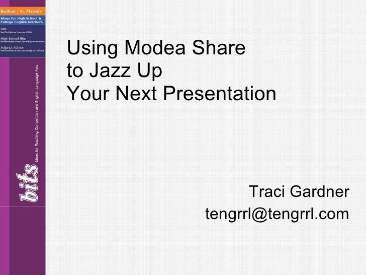 Using Modea Share to Jazz Up  Your Next Presentation Traci Gardner [email_address]