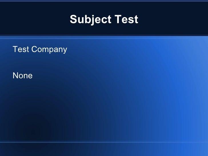 Subject Test <ul><li>Test Company </li></ul>None