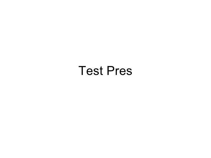 Test Pres
