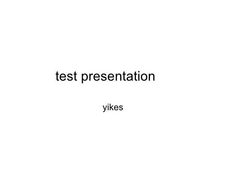 test presentation  yikes