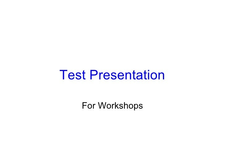 Test Presentation For Workshops